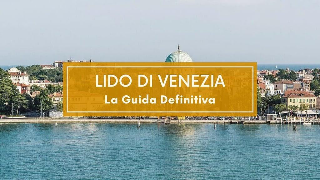Lido di Venezia Cosa Vedere, Come Arrivare e Tutte Le Info